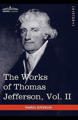 The Works of Thomas Jefferson, Vol. II (in 12 Volumes): Correspondence 1771 - 1779, the Summary View, and the Declaration of Independence