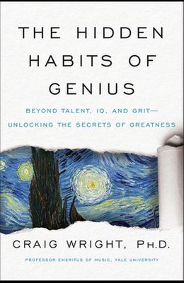 The Hidden Habits of Genius: Beyond Talent, IQ, and Grit--Unlocking the Secrets of Greatness
