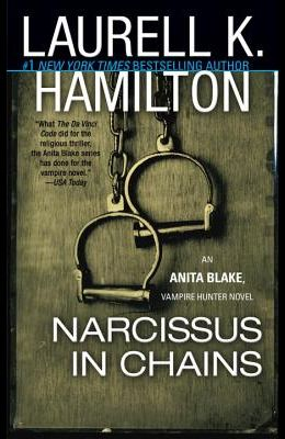 Narcissus in Chains: An Anita Blake, Vampire Hunter Novel
