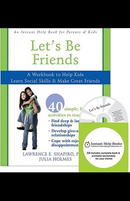 Let's Be Friends: A Workbook to Help Kids Learn Social Skills & Make Great Friends [With CDROM]