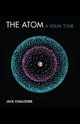 The Atom: A Visual Tour