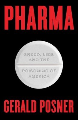 Pharma: Greed, Lies, and the Poisoning of America