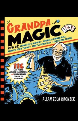 Grandpa Magic: 116 Easy Tricks, Amazing Brainteasers, and Simple Stunts to Wow the Grandkids