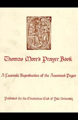 Thomas More's Prayer Book: A Facsimile Reproduction of the Annotated Pages