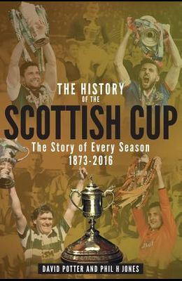 The History of the Scottish Cup: The Story of Every Season 1873-2016