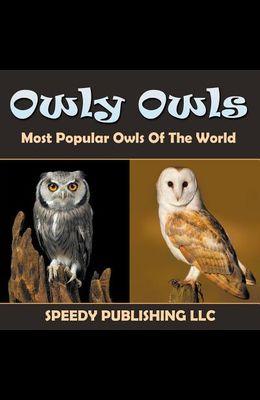 Owly Owls Most Popular Owls Of The World
