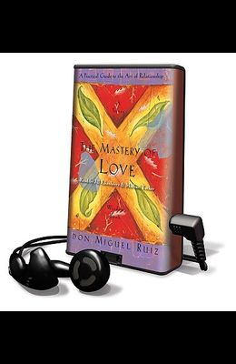 The Mastery of Love: A Practical Guide to the Art of Relationship [With Earbuds]