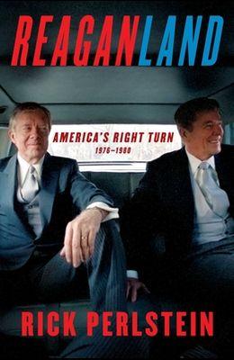Reaganland: America's Right Turn 1976-1980