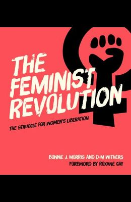 The Feminist Revolution: The Struggle for Women's Liberation