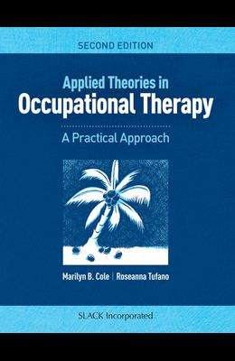 Applied Theories in Occupational Therapy: A Practical Approach