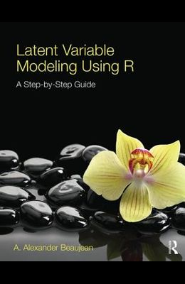 Latent Variable Modeling Using R: A Step-By-Step Guide