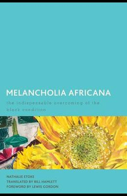 Melancholia Africana: The Indispensable Overcoming of the Black Condition
