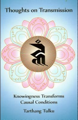 Thoughts on Transmission: Knowingness Transforms Causal Conditions