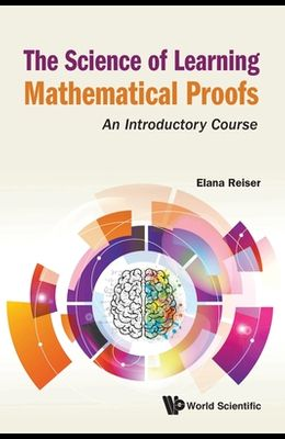Science of Learning Mathematical Proofs, The: An Introductory Course