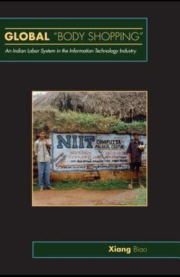 Global Body Shopping: An Indian Labor System in the Information Technology Industry