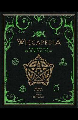 Wiccapedia, Volume 1: A Modern-Day White Witch's Guide