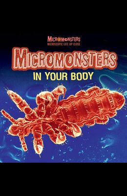 Micromonsters in Your Body