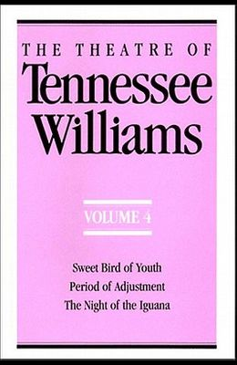 The Theatre of Tennessee Williams Volume IV: Sweet Bird of Youth, Period of Adjustment, Night of the Iguana