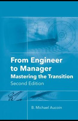 From Engineer to Manager: Mastering the Transition, Second Edition