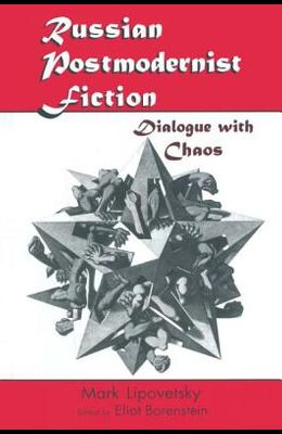Russian Postmodernist Fiction: Dialogue with Chaos: Dialogue with Chaos