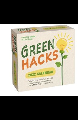 Green Hacks 2022 Day-To-Day Calendar: Daily Diys to Help You Reduce Your Carbon Footprint and Live a More Eco-Conscious Life