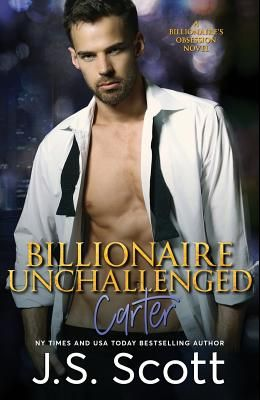 Billionaire Unchallenged: The Billionaire's Obsession Carter