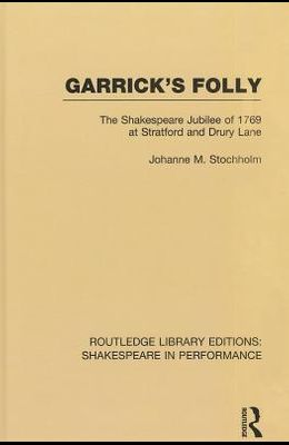 Garrick's Folly: The Shakespeare Jubilee of 1769 at Stratford and Drury Lane