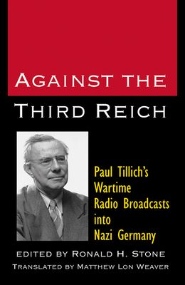 Against the Third Reich: Paul Tillich's Wartime Radio Broadcasts Into Nazi Germany