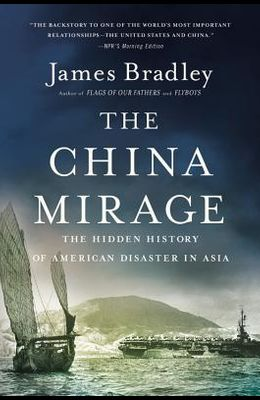 The China Mirage: The Hidden History of American Disaster in Asia