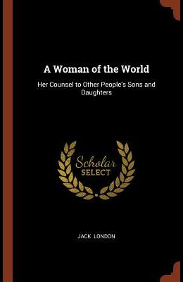 A Woman of the World: Her Counsel to Other People's Sons and Daughters