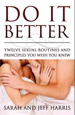 Do It Better: Twelve Sexual Routines and Principles You Wish You Knew