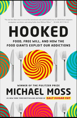 Hooked: Food, Free Will, and How the Food Giants Exploit Our Addictions