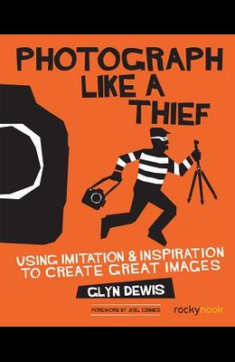 Photograph Like a Thief: Using Imitation and Inspiration to Create Great Images