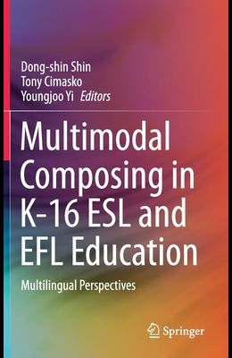 Multimodal Composing in K-16 ESL and Efl Education: Multilingual Perspectives