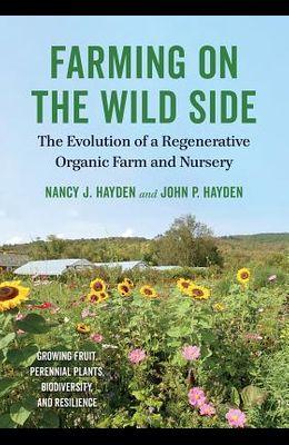 Farming on the Wild Side: The Evolution of a Regenerative Organic Farm and Nursery