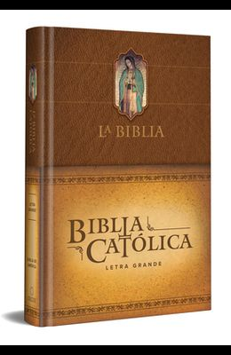 La Biblia Católica: Edición Letra Grande. Tapa Dura, Marrón, Con Virgen de Guadalupe En Cubierta / Catholic Bible. Hard Cover, Brown, with Virgen on C
