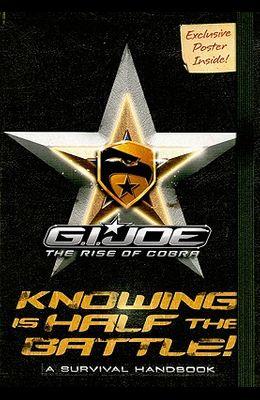Knowing Is Half the Battle!: A Survival Handbook (G.I. Joe Movie; Rise of Cobra)