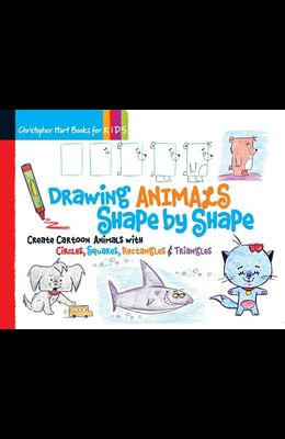 Drawing Animals Shape by Shape, 2: Create Cartoon Animals with Circles, Squares, Rectangles & Triangles