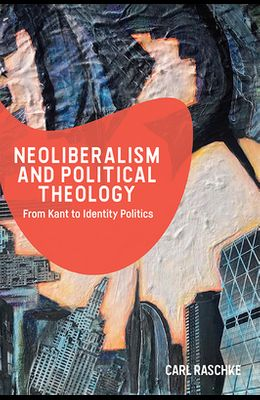 Neoliberalism and Political Theology: From Kant to Identity Politics