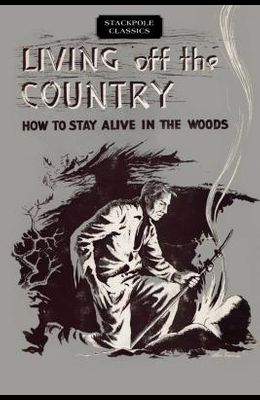 Living Off the Country: How to Stay Alive in the Woods