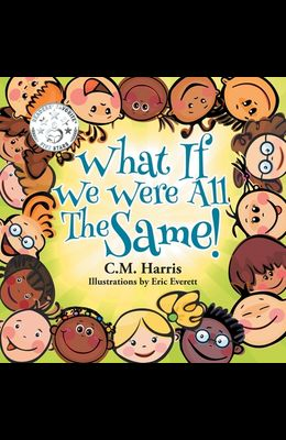 What If We Were All The Same]: A Children's Book About Ethnic Diversity and Inclusion
