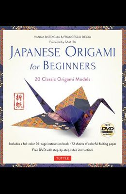 Japanese Origami for Beginners Kit: 20 Classic Origami Models: Kit with 96-Page Origami Book, 72 High-Quality Origami Papers and Instructional DVD: Gr