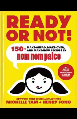 Ready or Not!, 2: 150+ Make-Ahead, Make-Over, and Make-Now Recipes by Nom Nom Paleo