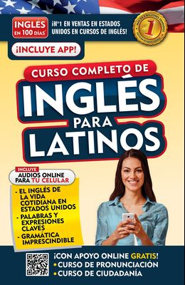 Inglés En 100 Días. Inglés Para Latinos. Nueva Edición / English in 100 Days. the Latino's Complete English Course