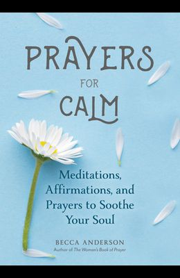 Prayers for Calm: Meditations Affirmations and Prayers to Soothe Your Soul (Daily Devotion for Women, Reflections, Spiritual Reading Boo