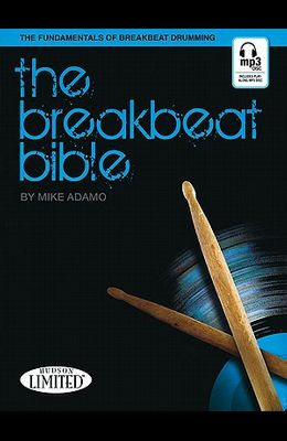 The Breakbeat Bible: The Fundamentals of Breakbeat Drumming [With CD (Audio)]