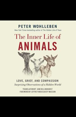 The Inner Life of Animals Lib/E: Love, Grief, and Compassion: Surprising Observations of a Hidden World