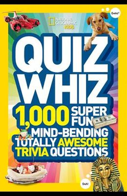 Quiz Whiz: 1,000 Super Fun, Mind-Bending, Totally Awesome Trivia Questions