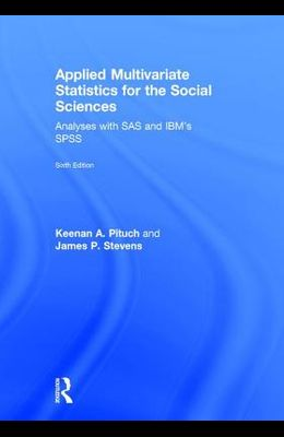 Applied Multivariate Statistics for the Social Sciences: Analyses with SAS and IBM's SPSS, Sixth Edition