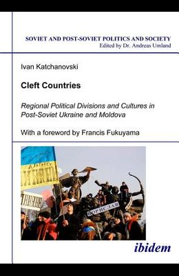 Cleft Countries: Regional Political Divisions and Cultures in Post-Soviet Ukraine and Moldova